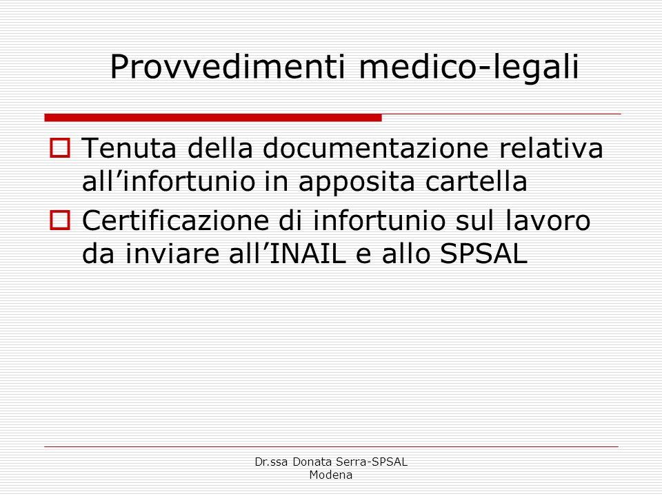 Dr.ssa Donata Serra-SPSAL Modena Provvedimenti medico-legali Tenuta della documentazione relativa allinfortunio in apposita cartella Certificazione di infortunio sul lavoro da inviare allINAIL e allo SPSAL