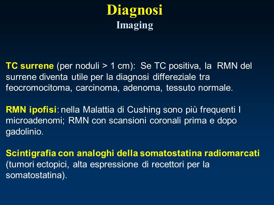 Diagnosi Imaging TC surrene (per noduli > 1 cm): Se TC positiva, la RMN del surrene diventa utile per la diagnosi differeziale tra feocromocitoma, car