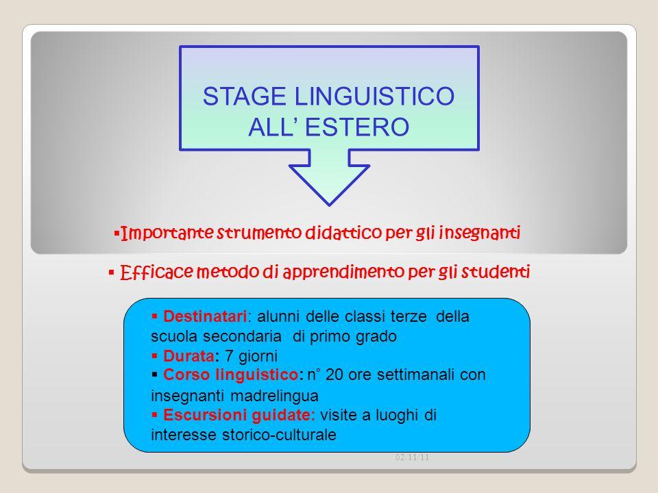 02/11/11 STAGE LINGUISTICO ALL ESTERO Importante strumento didattico per gli insegnanti Efficace metodo di apprendimento per gli studenti Destinatari: