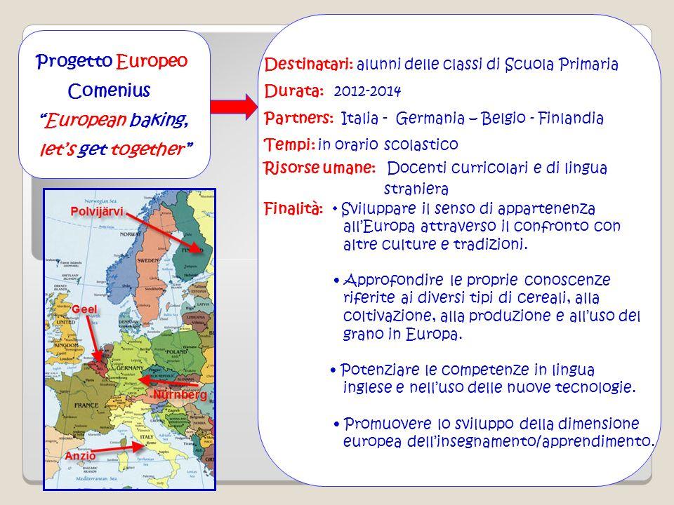 Progetto Europeo Comenius European baking, lets get together Destinatari: alunni delle classi di Scuola Primaria Durata: 2012-2014 Partners: Italia -