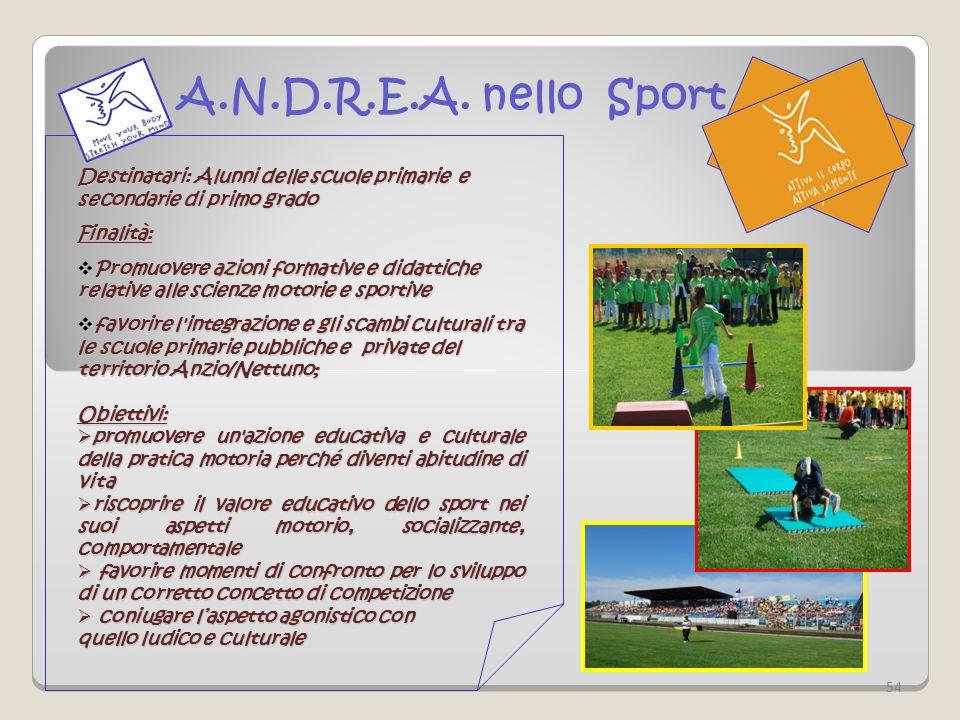 A.N.D.R.E.A. nello Sport Destinatari: Alunni delle scuole primarie e secondarie di primo grado Finalità: Promuovere azioni formative e didattiche rela