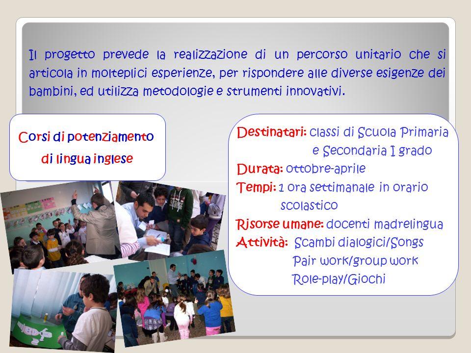 Corsi di potenziamento di lingua inglese Destinatari: classi di Scuola Primaria e Secondaria I grado Durata: ottobre-aprile Tempi: 1 ora settimanale i