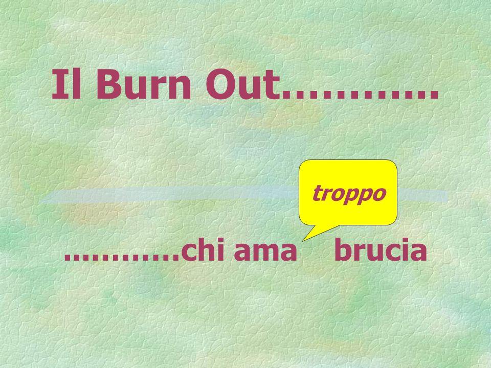Il Burn Out………......………chi ama brucia troppo