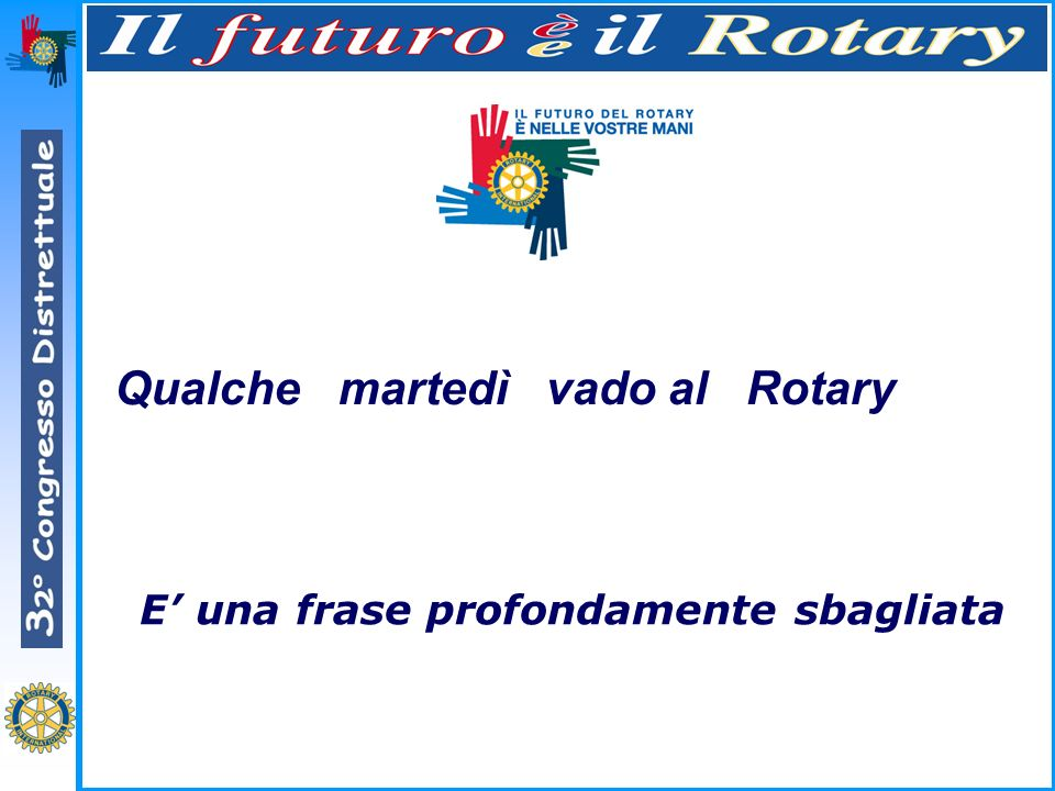 Qualche vado al martedì Rotary E una frase profondamente sbagliata