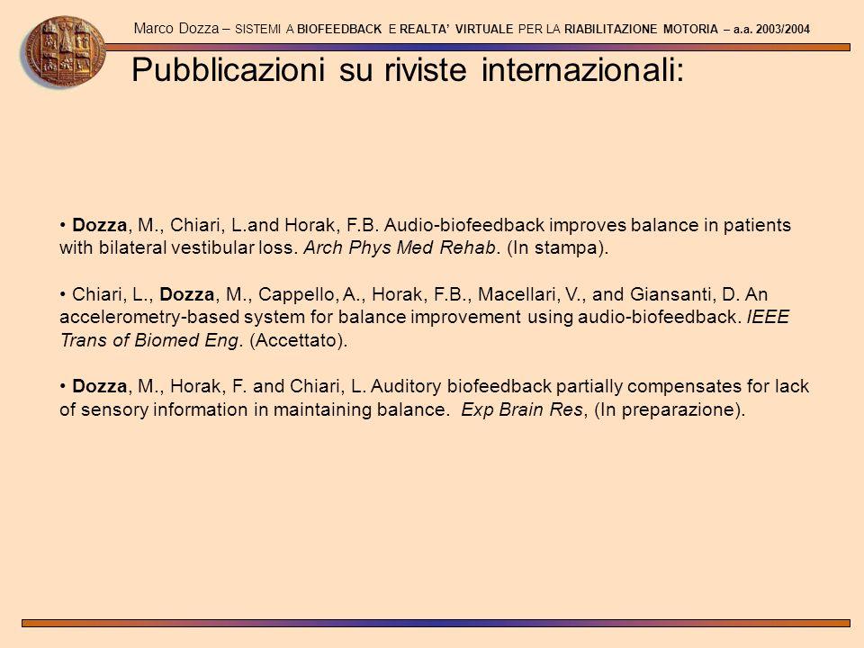 Pubblicazioni su riviste internazionali: Marco Dozza – SISTEMI A BIOFEEDBACK E REALTA VIRTUALE PER LA RIABILITAZIONE MOTORIA – a.a. 2003/2004 Dozza, M
