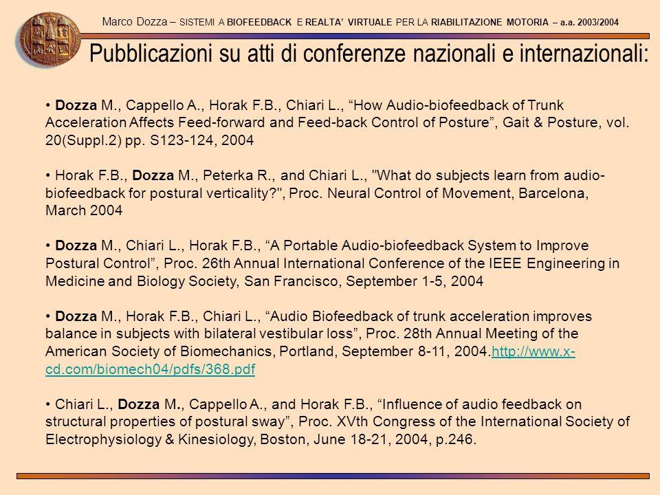 Pubblicazioni su atti di conferenze nazionali e internazionali: Marco Dozza – SISTEMI A BIOFEEDBACK E REALTA VIRTUALE PER LA RIABILITAZIONE MOTORIA –