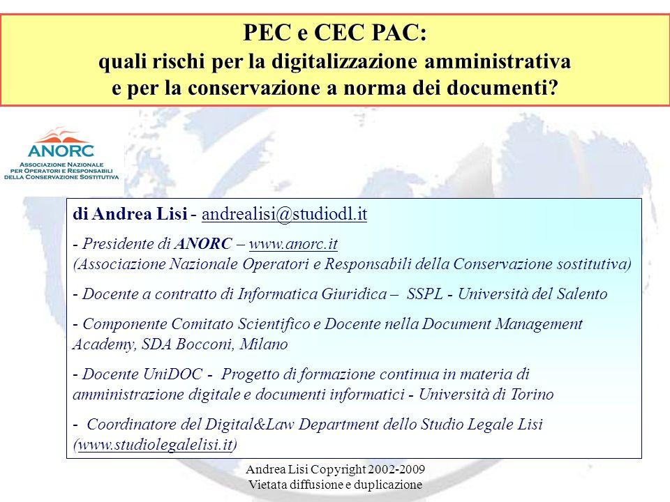 Andrea Lisi Copyright 2002-2009 Vietata diffusione e duplicazione PEC e CEC PAC: quali rischi per la digitalizzazione amministrativa e per la conserva
