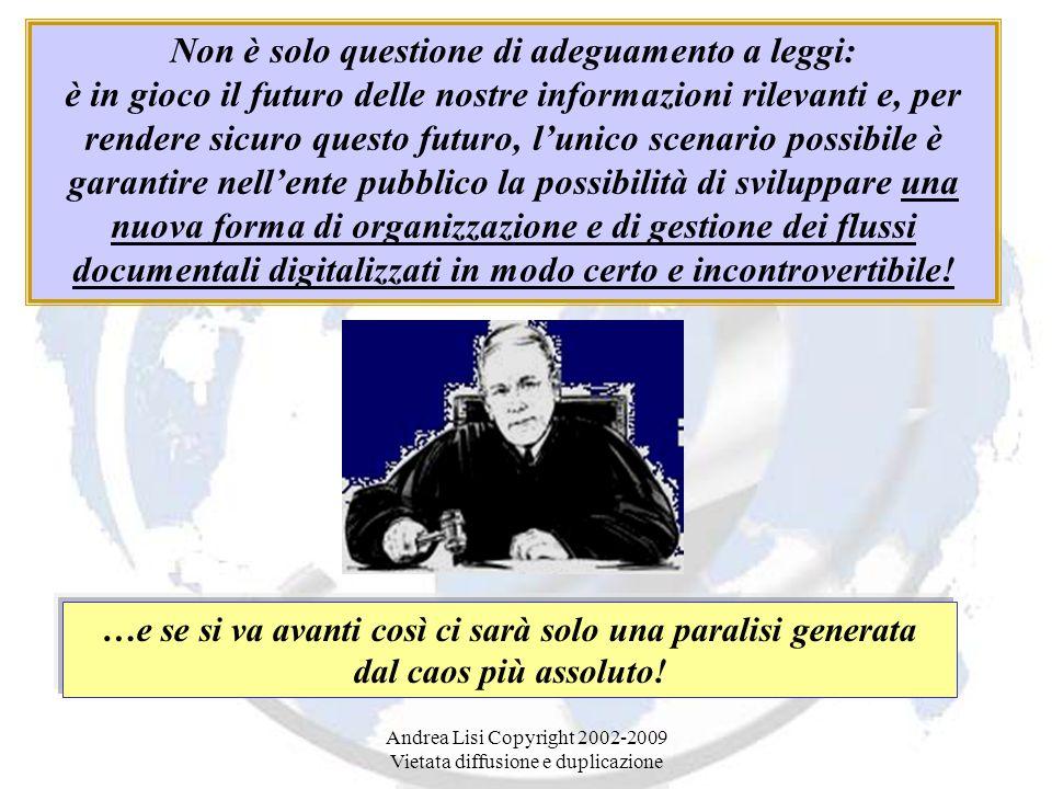 Andrea Lisi Copyright 2002-2009 Vietata diffusione e duplicazione Non è solo questione di adeguamento a leggi: è in gioco il futuro delle nostre infor
