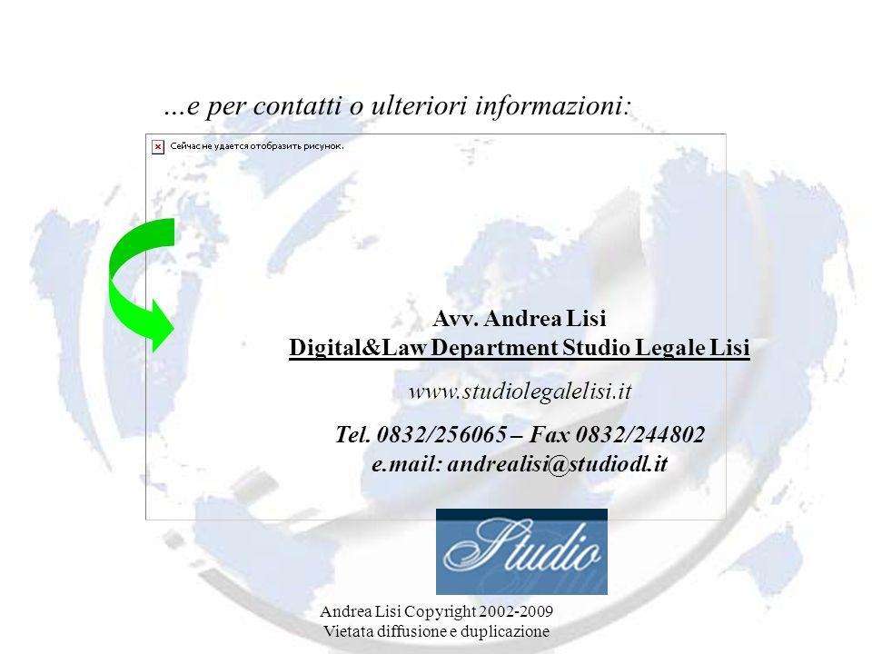 Andrea Lisi Copyright 2002-2009 Vietata diffusione e duplicazione Avv. Andrea Lisi Digital&Law Department Studio Legale Lisi www.studiolegalelisi.it T