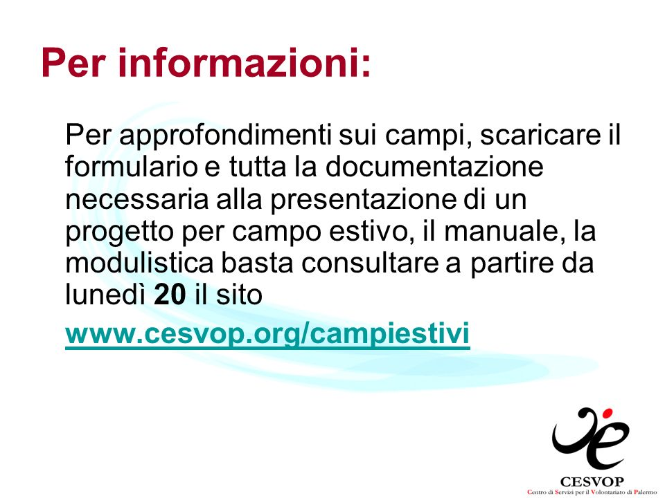 Per informazioni: Per approfondimenti sui campi, scaricare il formulario e tutta la documentazione necessaria alla presentazione di un progetto per ca