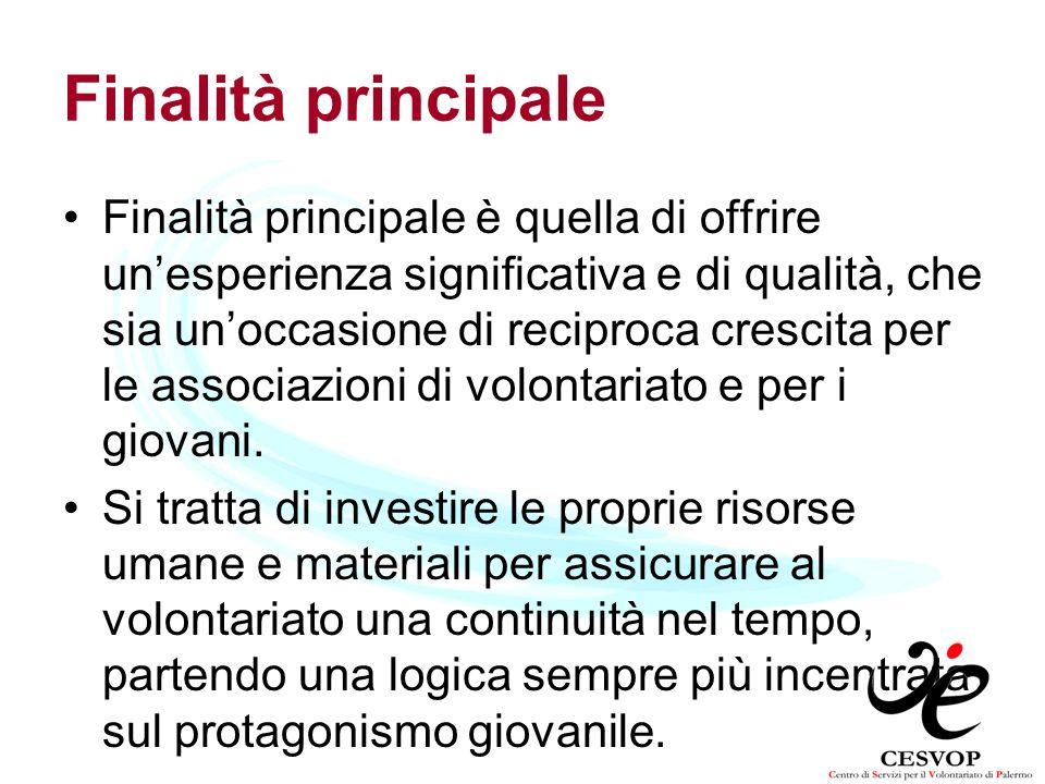 Finalità principale Finalità principale è quella di offrire unesperienza significativa e di qualità, che sia unoccasione di reciproca crescita per le