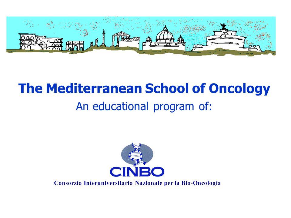 Consorzio Interuniversitario Nazionale per la Bio-Oncologia The Mediterranean School of Oncology An educational program of: