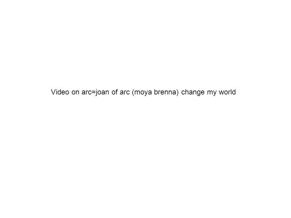 Video on arc=joan of arc (moya brenna) change my world