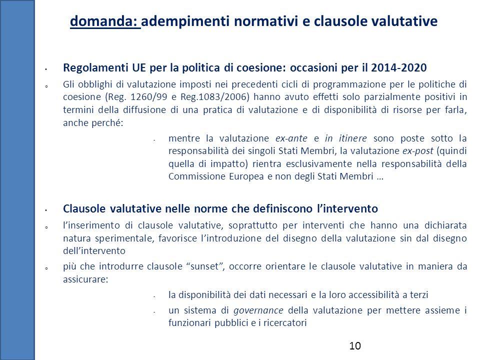 domanda: adempimenti normativi e clausole valutative 10 Regolamenti UE per la politica di coesione: occasioni per il 2014-2020 o Gli obblighi di valut