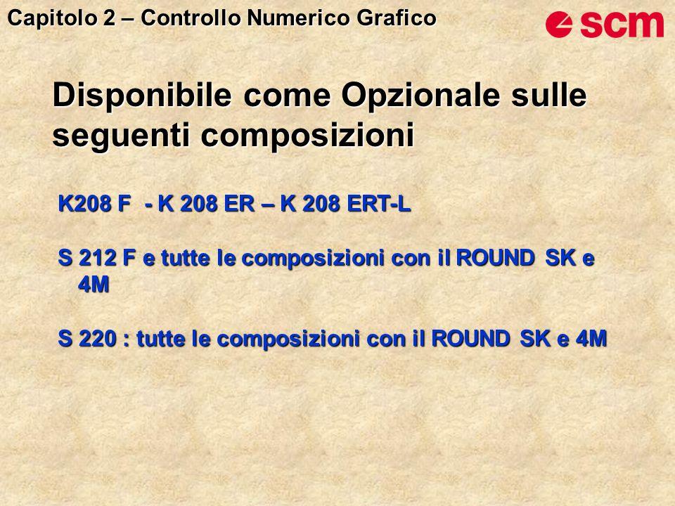 Disponibile come Opzionale sulle seguenti composizioni K208 F - K 208 ER – K 208 ERT-L S 212 F e tutte le composizioni con il ROUND SK e 4M S 220 : tutte le composizioni con il ROUND SK e 4M Capitolo 2 – Controllo Numerico Grafico