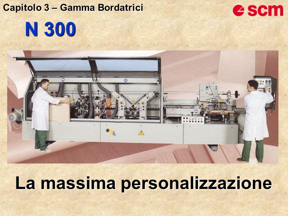 N 300 La massima personalizzazione Capitolo 3 – Gamma Bordatrici
