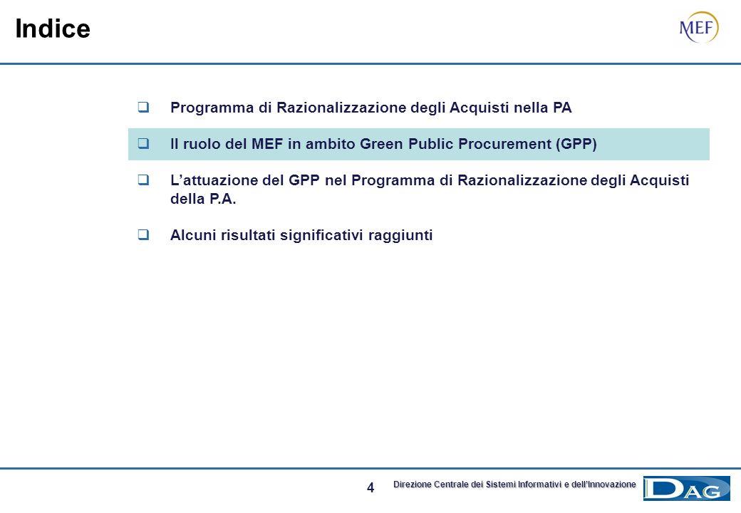 14 Direzione Centrale dei Sistemi Informativi e dellInnovazione Il Sistema a Rete come volano per la diffusione del GPP Il MEF e la Consip hanno sottoscritto una serie di Accordi di collaborazione con alcune Amministrazioni che disciplinano anche gli obiettivi e le iniziative da perseguire in tema di GPP Lattuazione del GPP nel Programma di Razionalizzazione degli Acquisti Sistema a Rete 2 Previsto dalla Finanziaria 2007Finanziaria 2007