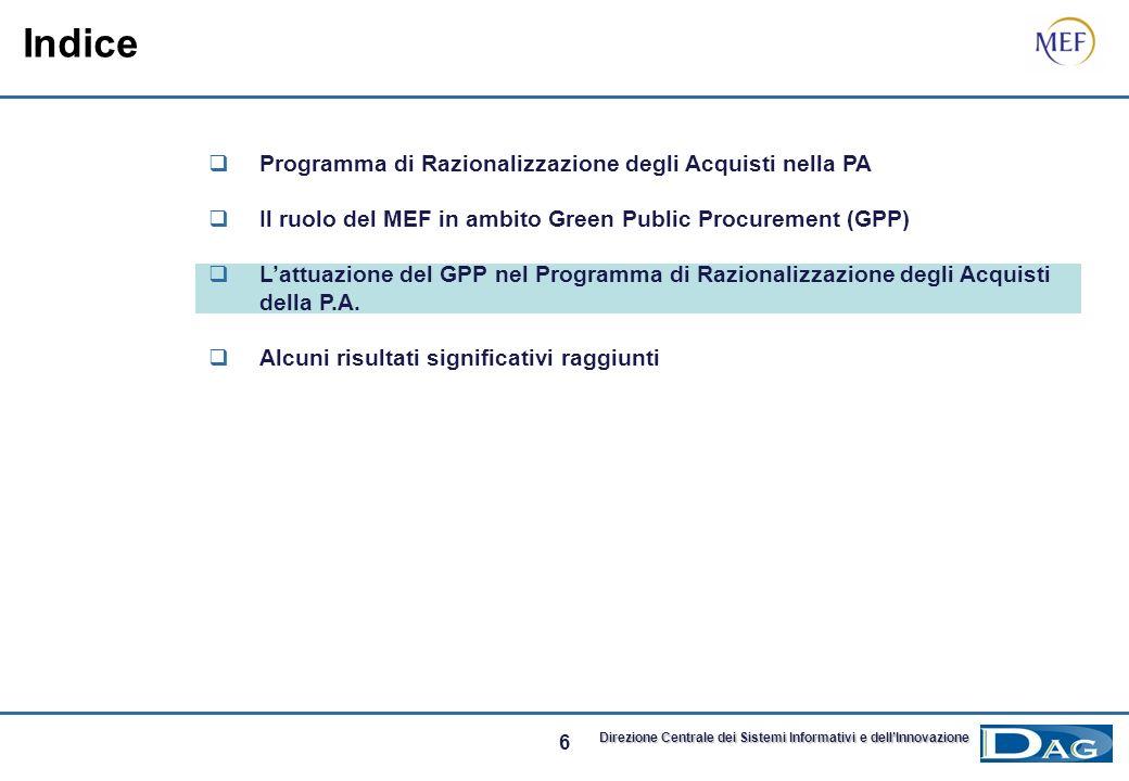 16 Direzione Centrale dei Sistemi Informativi e dellInnovazione Programma di Razionalizzazione degli Acquisti nella PA Il ruolo del MEF in ambito Green Public Procurement (GPP) Lattuazione del GPP nel Programma di Razionalizzazione degli Acquisti della P.A.