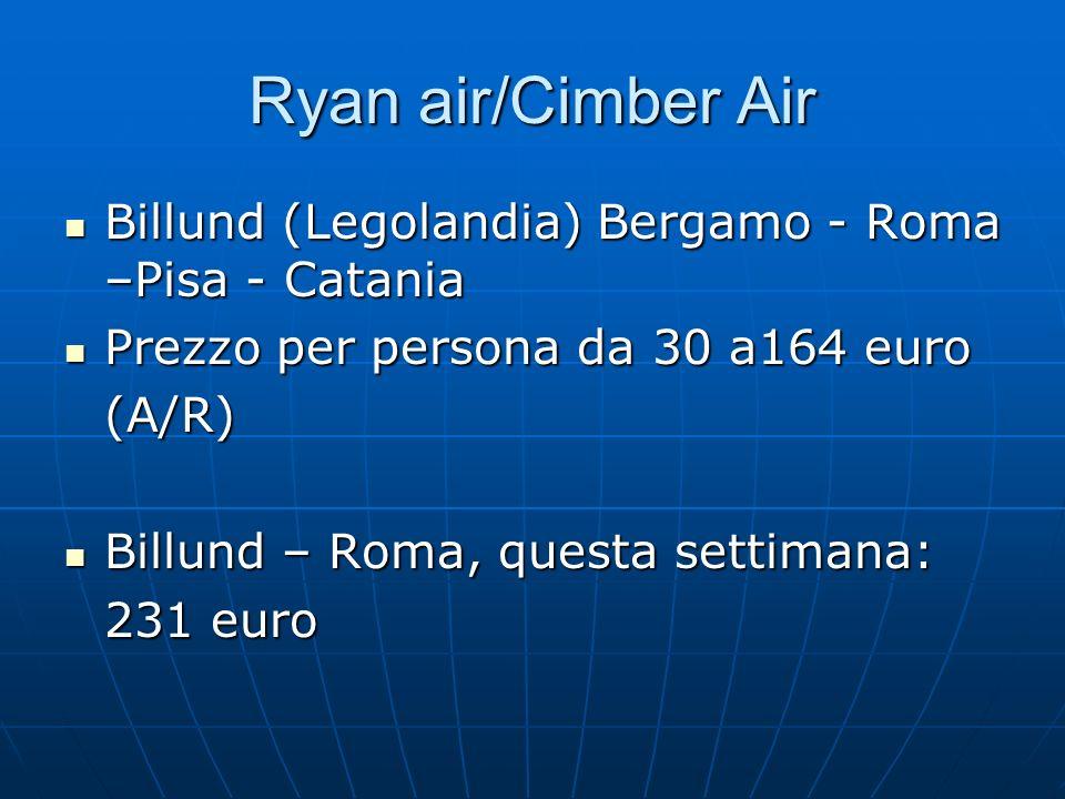 Ryan air/Cimber Air Billund (Legolandia) Bergamo - Roma –Pisa - Catania Billund (Legolandia) Bergamo - Roma –Pisa - Catania Prezzo per persona da 30 a