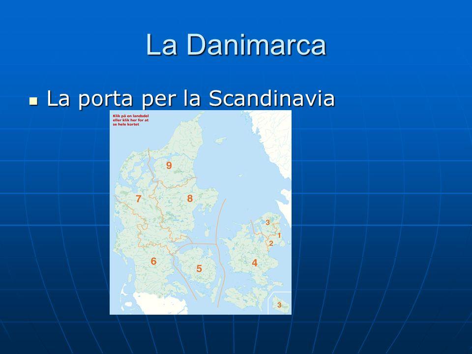 La Danimarca La porta per la Scandinavia La porta per la Scandinavia