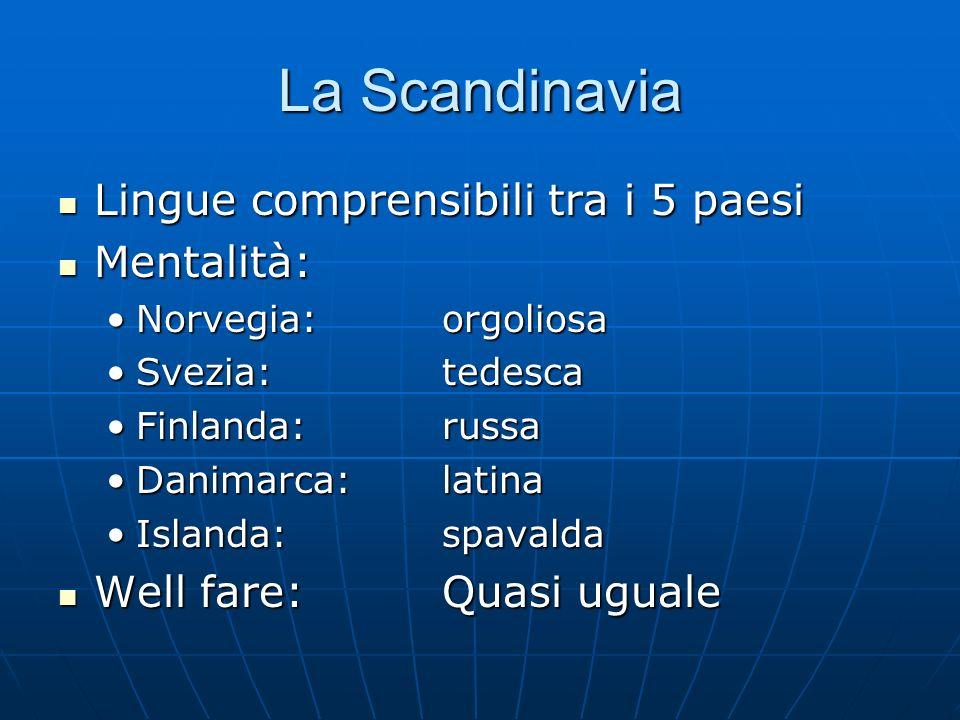 La Scandinavia Lingue comprensibili tra i 5 paesi Lingue comprensibili tra i 5 paesi Mentalità: Mentalità: Norvegia: orgoliosaNorvegia: orgoliosa Svez