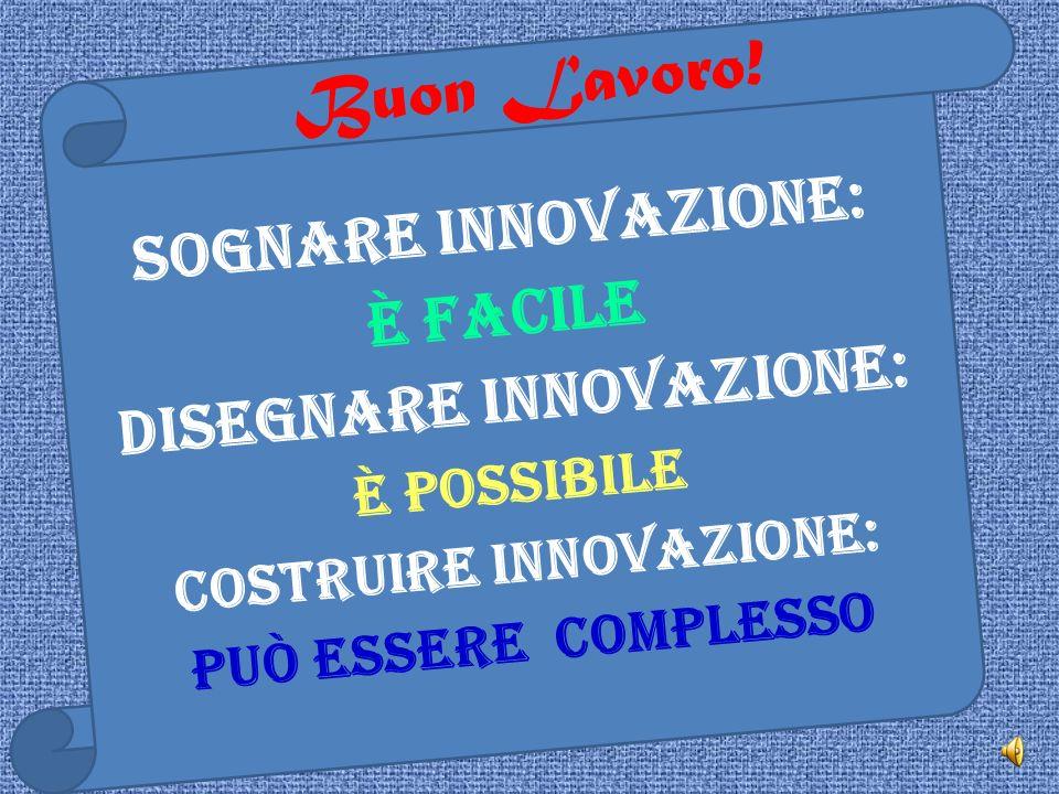 Innovazione è : Risolvere con gli strumenti di oggi, un problema di ieri con una soluzione che deve avere Valore anche domani ……e rammentiamo sempre c