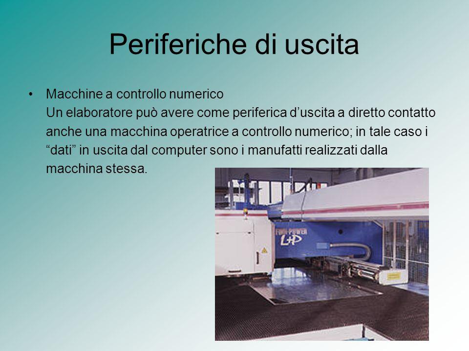 Periferiche di uscita Macchine a controllo numerico Un elaboratore può avere come periferica duscita a diretto contatto anche una macchina operatrice