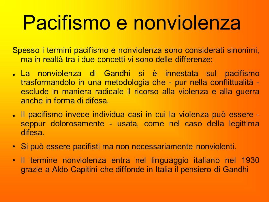 Pacifismo e nonviolenza Spesso i termini pacifismo e nonviolenza sono considerati sinonimi, ma in realtà tra i due concetti vi sono delle differenze: