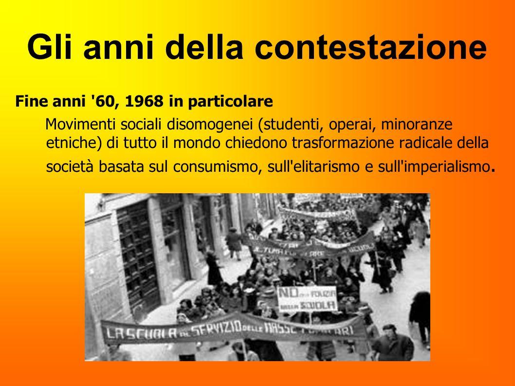 Gli anni della contestazione Fine anni '60, 1968 in particolare Movimenti sociali disomogenei (studenti, operai, minoranze etniche) di tutto il mondo