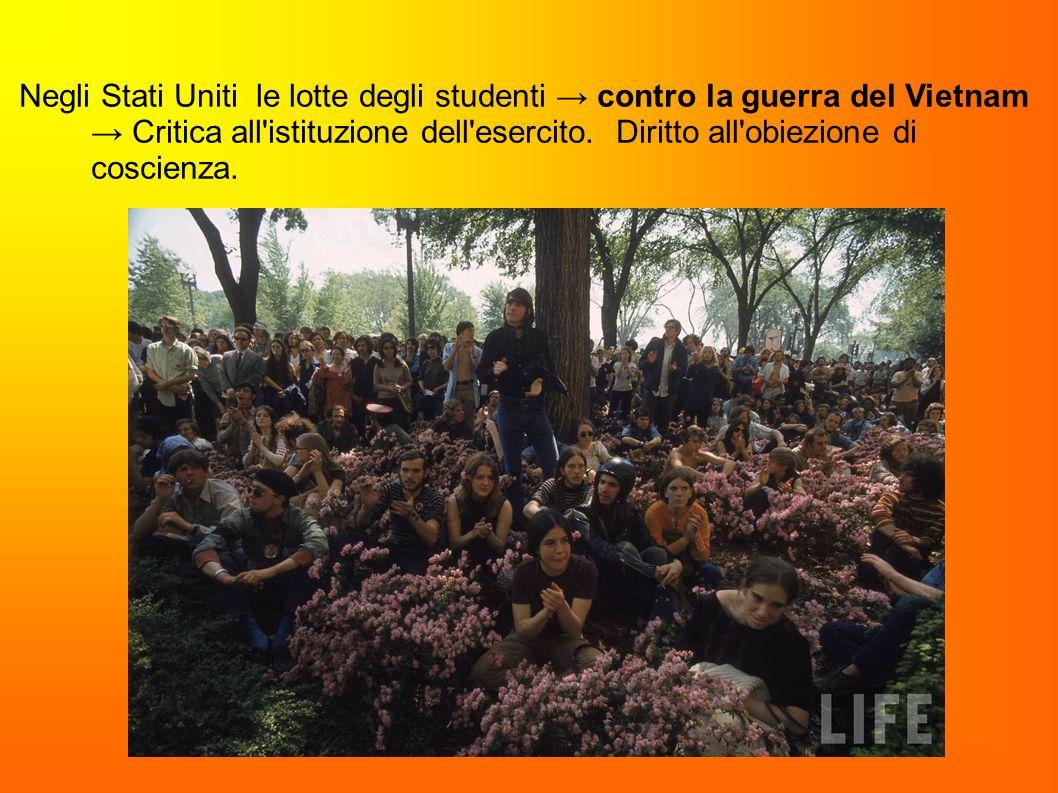 Negli Stati Uniti le lotte degli studenti contro la guerra del Vietnam Critica all'istituzione dell'esercito. Diritto all'obiezione di coscienza.