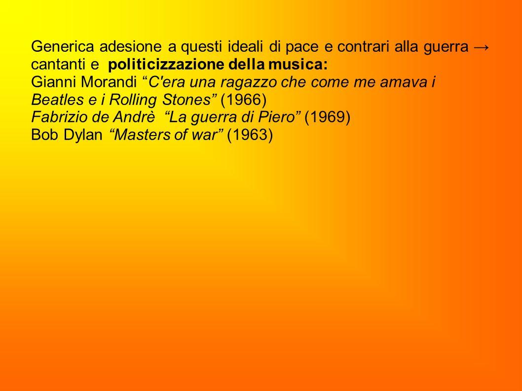 Generica adesione a questi ideali di pace e contrari alla guerra cantanti e politicizzazione della musica: Gianni Morandi C'era una ragazzo che come m