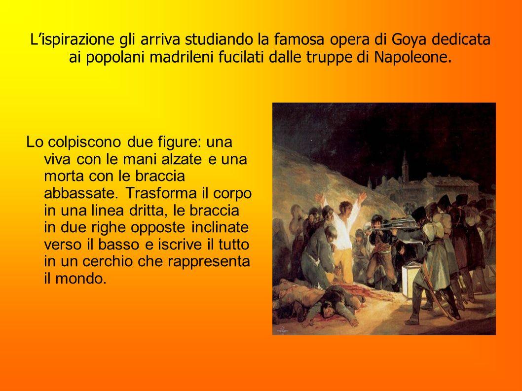 Lispirazione gli arriva studiando la famosa opera di Goya dedicata ai popolani madrileni fucilati dalle truppe di Napoleone. Lo colpiscono due figure: