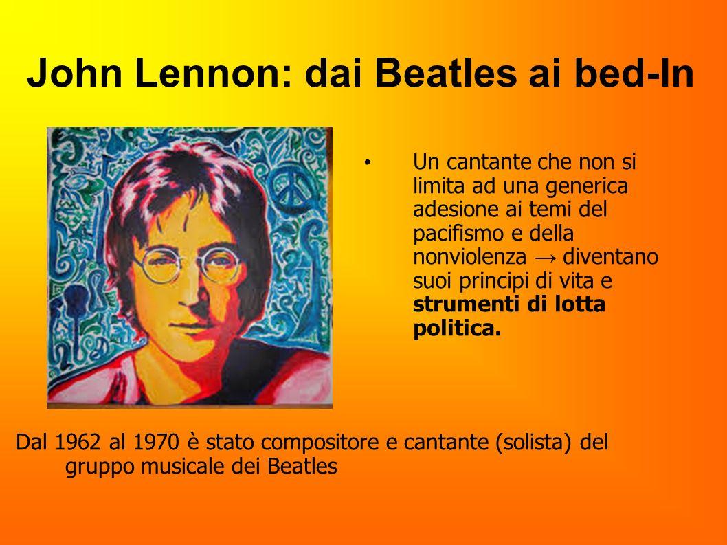 John Lennon: dai Beatles ai bed-In Un cantante che non si limita ad una generica adesione ai temi del pacifismo e della nonviolenza diventano suoi pri