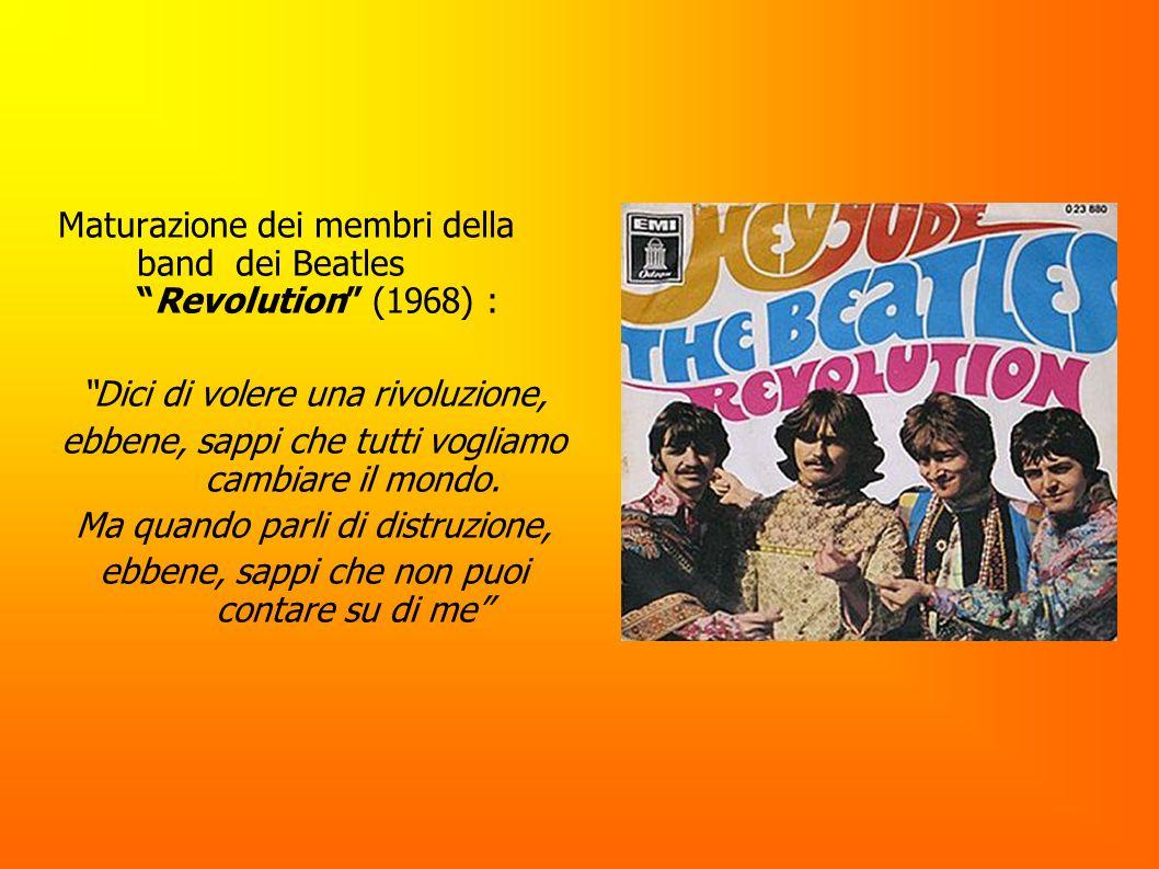 Maturazione dei membri della band dei BeatlesRevolution (1968) : Dici di volere una rivoluzione, ebbene, sappi che tutti vogliamo cambiare il mondo. M
