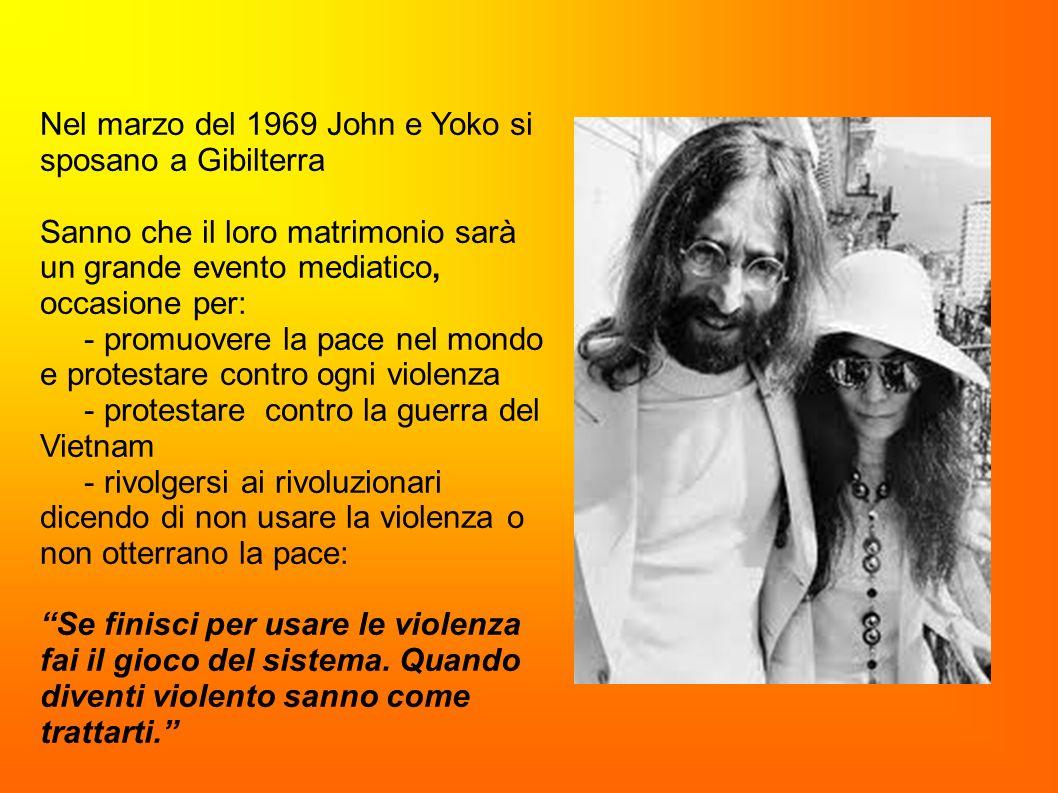 Nel marzo del 1969 John e Yoko si sposano a Gibilterra Sanno che il loro matrimonio sarà un grande evento mediatico, occasione per: - promuovere la pa