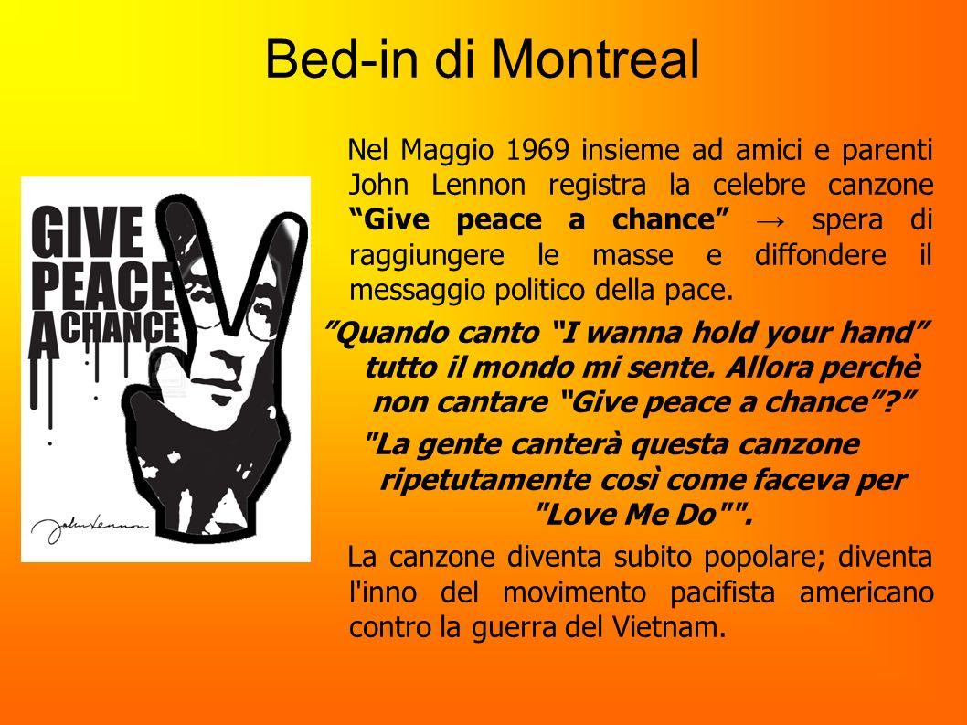 Bed-in di Montreal Nel Maggio 1969 insieme ad amici e parenti John Lennon registra la celebre canzone Give peace a chance spera di raggiungere le mass
