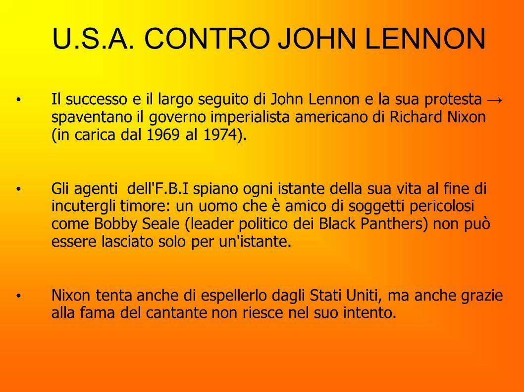 U.S.A. CONTRO JOHN LENNON Il successo e il largo seguito di John Lennon e la sua protesta spaventano il governo imperialista americano di Richard Nixo