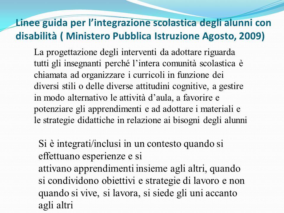 Linee guida per lintegrazione scolastica degli alunni con disabilità ( Ministero Pubblica Istruzione Agosto, 2009) La progettazione degli interventi d