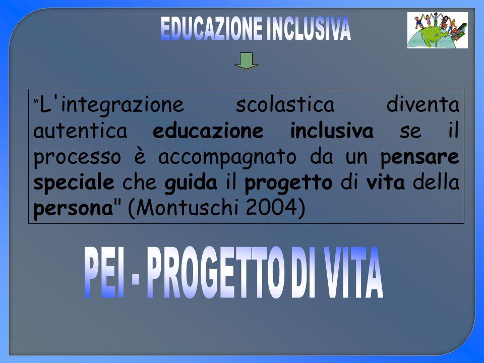L'integrazione scolastica diventa autentica educazione inclusiva se il processo è accompagnato da un pensare speciale che guida il progetto di vita de