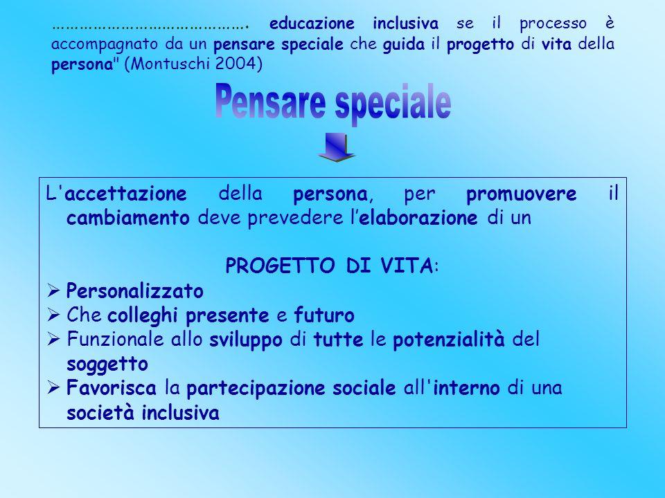 ……………………………………. educazione inclusiva se il processo è accompagnato da un pensare speciale che guida il progetto di vita della persona
