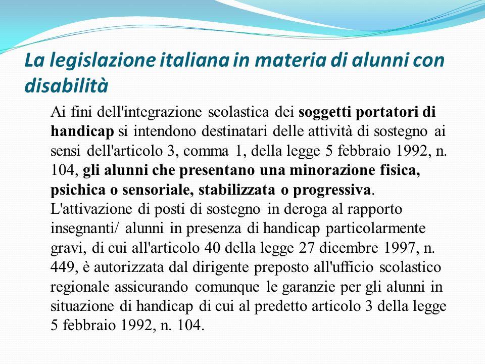 La legislazione italiana in materia di alunni con disabilità Ai fini dell'integrazione scolastica dei soggetti portatori di handicap si intendono dest