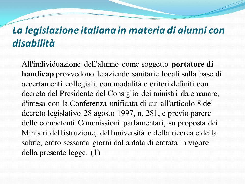 La legislazione italiana in materia di alunni con disabilità All'individuazione dell'alunno come soggetto portatore di handicap provvedono le aziende