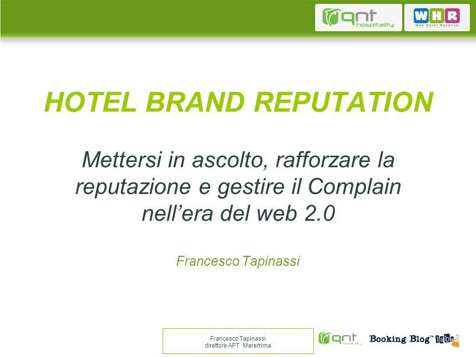 HOTEL BRAND REPUTATION Mettersi in ascolto, rafforzare la reputazione e gestire il Complain nellera del web 2.0 Francesco Tapinassi Francesco Tapinass