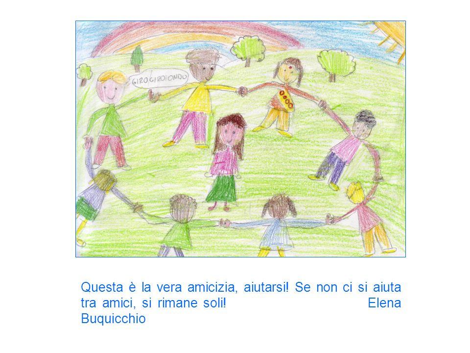 Questa è la vera amicizia, aiutarsi! Se non ci si aiuta tra amici, si rimane soli! Elena Buquicchio