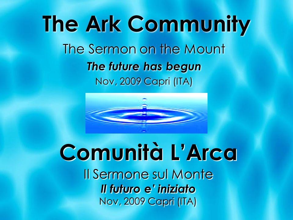 The Ark Community The Sermon on the Mount The future has begun Nov, 2009 Capri (ITA) The Sermon on the Mount The future has begun Nov, 2009 Capri (ITA