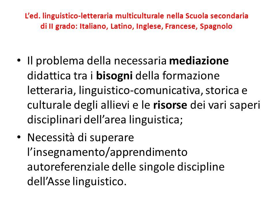 Led. linguistico-letteraria multiculturale nella Scuola secondaria di II grado: Italiano, Latino, Inglese, Francese, Spagnolo Il problema della necess