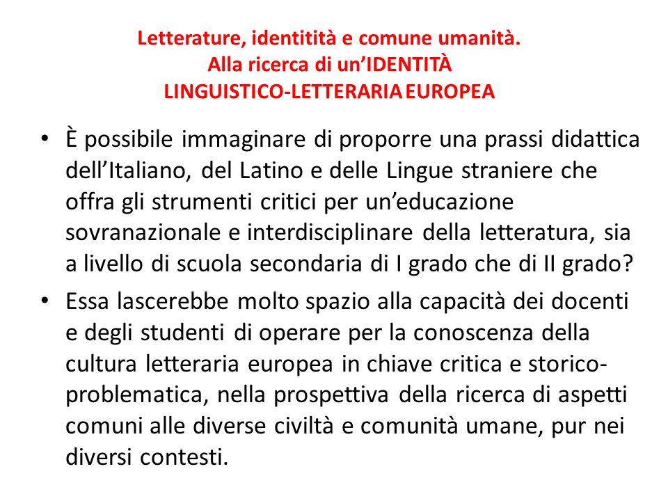 Letterature, identitità e comune umanità. Alla ricerca di unIDENTITÀ LINGUISTICO-LETTERARIA EUROPEA È possibile immaginare di proporre una prassi dida