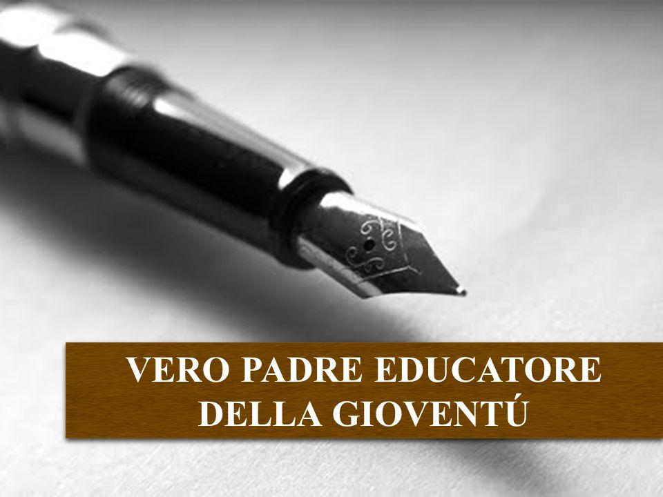 VERO PADRE EDUCATORE DELLA GIOVENTÚ VERO PADRE EDUCATORE DELLA GIOVENTÚ