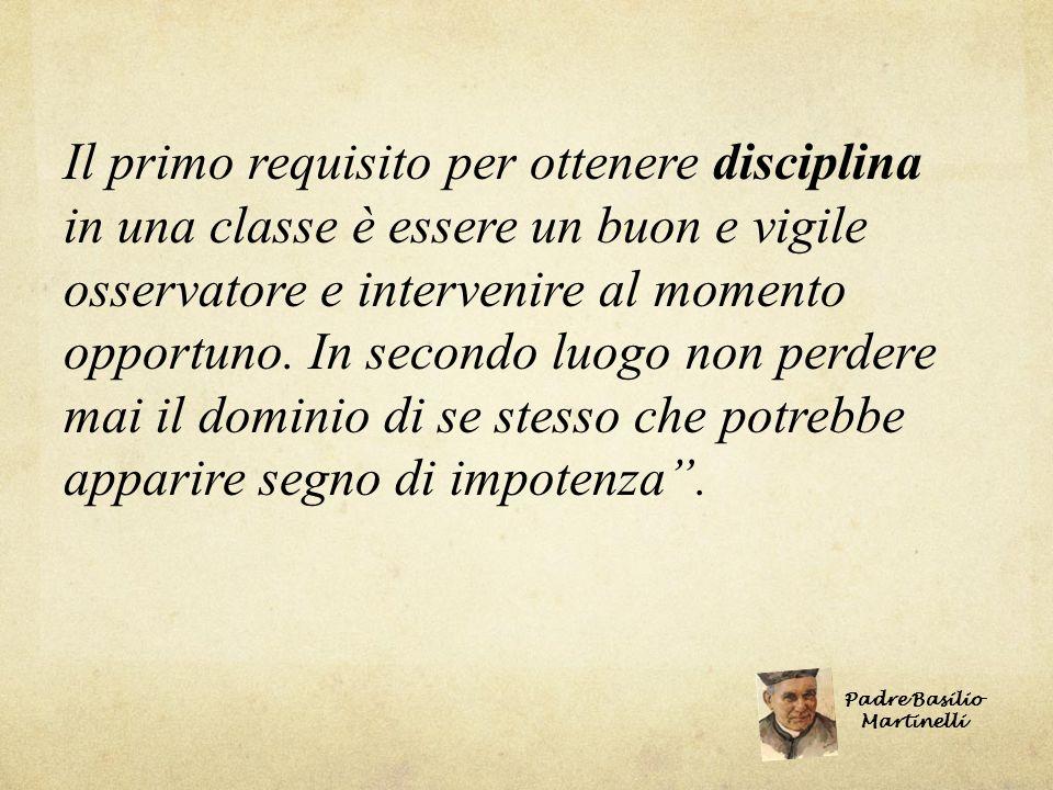 Il primo requisito per ottenere disciplina in una classe è essere un buon e vigile osservatore e intervenire al momento opportuno. In secondo luogo no
