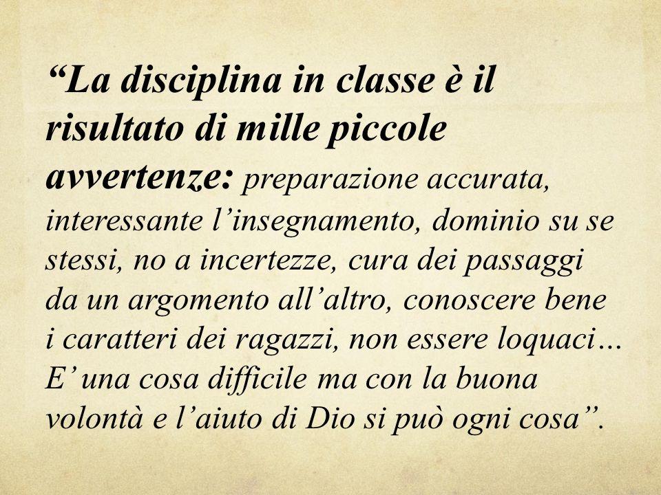 La disciplina in classe è il risultato di mille piccole avvertenze: preparazione accurata, interessante l insegnamento, dominio su se stessi, no a inc